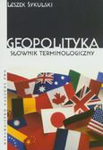 Sykulski Leszek - Geopolityka Słownik terminologiczny