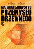 Szczuka Jerzy, Żurowski Jan - Materiałoznawstwo przemysłu drzewnego