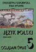 Grajewska Katarzyna, Wower Ewa - Oglądam świat 5 Język polski Zeszyt ucznia. Szkoła podstawowa