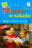 Brzózka Jolanta, Harmak Katarzyna, Izbińska Kamila i inni - Razem w szkole 1 Podręcznik Część 6