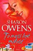 Owens Sharon - To musi być miłość