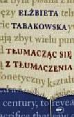 Tabakowska Elżbieta - Tłumacząc się z tłumaczenia