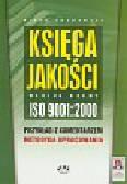 Grudowski Piotr - Księga jakości według normy ISO 9001:2000. Przykład z komentarzem. Metodyka opracowania