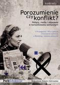 Dobek-Ostrowska Bogusława - Porozumienie czy konflikt?. Politycy, media i obywatele w komunikowaniu politycznym.