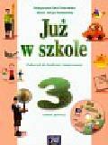 Piotrowska Małgorzata Ewa, Szymańska Maria Alicja - Już w szkole 3 Semestr 1 Podręcznik z płytą CD