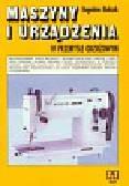 Białczak Bogusław - Maszyny i urządzenia w przemyśle odzieżowym Podręcznik