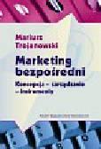 Trojanowski Mariusz - Marketing bezpośredni. Koncepcja - zarządzanie - instrumenty