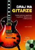 Capone Phil - Graj na gitarze z płytą CD. Podręcznik do nauki gry na gitarze akustycznej i elektrycznej