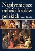 Besala Jerzy - Najsłynniejsze miłości królów polskich