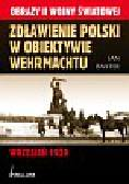 Baxter Ian - Zdławienie Polski w obiektywie Wehrmachtu. Wrzesień 1939
