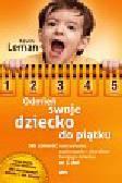 Leman Kevin - Odmień swoje dziecko do piątku. Jak zmienić nastawienie, zachowanie i charakter twojego dziecka w 5 dni