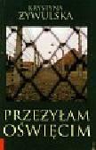 Żywulska Krystyna - Przeżyłam Oświęcim
