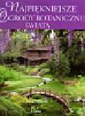Oldfield Sara - Najpiękniejsze ogrody botaniczne świata