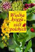 Wielgosz Teresa - Wielka księga ziół polskich