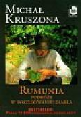 Kruszona Michał - Rumunia Podróże w poszukiwaniu Diabła