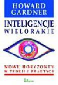 Gardner Howard - Inteligencje wielorakie. Nowe horyzonty w teorii i praktyce