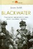 Scahill Jeremy - Blackwater Powstanie najpotężniejszej armii najemnej świata