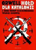Orwell George - Hołd dla Katalonii i inne teksty o hiszpańskiej wojnie domowej