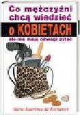 Rochefort Marie-Laurence - Co mężczyźni chcą wiedzieć o kobietach, ale nie mają odwagi pytać