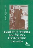 Jaszczuk Andrzej - Ewolucja ideowa Bolesława Piaseckiego 1932-1956