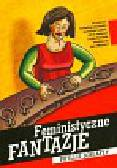 Schlafly Phyllis - Feministyczne fantazje