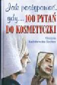Kadłubowska-Siedlarz Grażyna - Jak postępować gdy...100 pytań do kosmetyczki