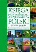 Knaflewska Jadwiga, Siemionowicz Michał, Kaczmarek Tomasz i inni - Księga przyrodniczo-krajoznawcza Polski