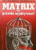 Strzyżewski Tomasz - Matrix czy prawda selektywna?