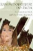 Marcinkowska Aleksandra - Zanim dojrzejesz do życia