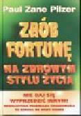 Pilzer Paul Zane - Zrób fortunę na zdrowym stylu życia