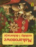 Bojrakowska-Przeniosło Agnieszka - Makaronowe ozdoby i dekoracje