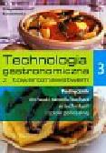 Konarzewska Małgorzata - Technologia gastronomiczna z towaroznawstwem 3 Podręcznik. Technikum Szkoła policealna