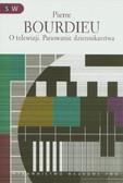 Bourdieu Pierre - O telewizji Panowanie dziennikarstwa