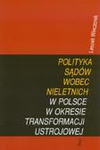 Wieczorek Leszek - Polityka sądów wobec nieletnich w Polsce w okresie transformacji ustrojowej