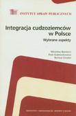 Bieniecki Mirosław, Kaźmierkiewicz Piotr, Smoter Bartosz - Integracja cudzoziemców w Polsce. Wybrane aspekty