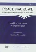 Nowosielski Stanisław (red.) - Podejście procesowe w organizacjach. Prace naukowe Uniwersytetu Ekonomicznego we Wrocławiu