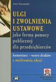 Burzyński Józef - Ulgi i zwolnienia ustawowe jako forma pomocy publicznej dla przedsiębiorców. Komentarz. Wzory druków
