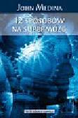 Medina John - 12 sposobów na supermózg