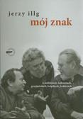 Illg Jerzy - Mój znak. O noblistach, kabaretach, przyjaźniach, książkach, kobietach