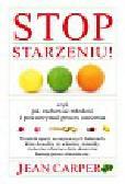 Carper Jean - Stop starzeniu. czyli jak zachować młodość i powstrzymać proces starzenia