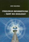 Muszyński Jerzy - Cywilizacja informatyczna – świat bez ideologii?