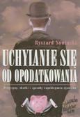 Sowiński Ryszard - Uchylanie się od opodatkowania. Przyczyny, skutki i sposoby zapobiegania zjawisku
