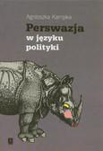 Kampka Agnieszka - Perswazja w języku polityki