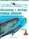 Ganeri Anita, Harris Caroline - Ciekawe dlaczego wieloryby i delfiny wydają dźwięki i inne pytania na temat życia w morzu