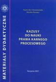 Choromańska Agnieszka, Porwisz Monika - Kazusy do nauki prawa karnego procesowego. Materiały dydaktyczne