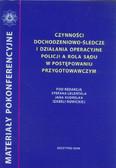 Lelental Stefan, Kudrelka Jan, Nowicka Izabela (red.) - Czynności dochodzeniowo-śledcze i działania operacyjne policji a rola sądu w postępowaniu przygotowawczym