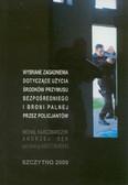 Tyburska Agata (red.), Karczmarczyk Michał, Sęk Andrzej - Wybrane zagadnienia dotyczące użycia środków przymusu bezpośredniego i broni palnej przez policjantów