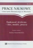 Gospodarowicz Andrzej (red.) - Bankowość detaliczna - idee, modele, procesy. Prace Naukowe NR 54