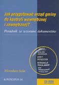 Sola Mirisław - Jak przygotować urząd gminy do kontroli wewnętrznej i zewnętrznej. Poradnik ze wzorami dokumentów CD