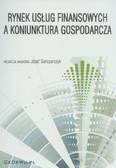 Garczarczyk Józef (red.) - Rynek usług finansowych a koniunktura gospodarcza